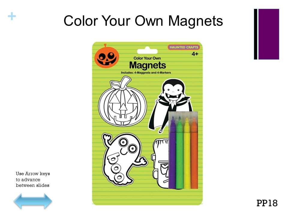 + Color Your Own Magnets PP18 Use Arrow keys to advance between slides