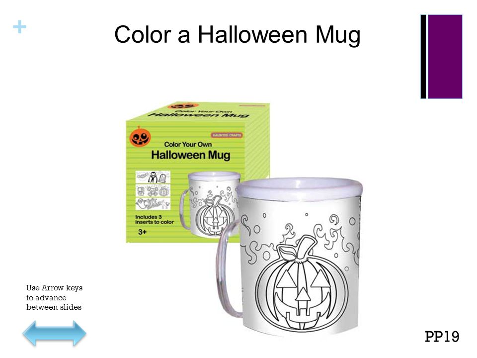 + Color a Halloween Mug PP19 Use Arrow keys to advance between slides