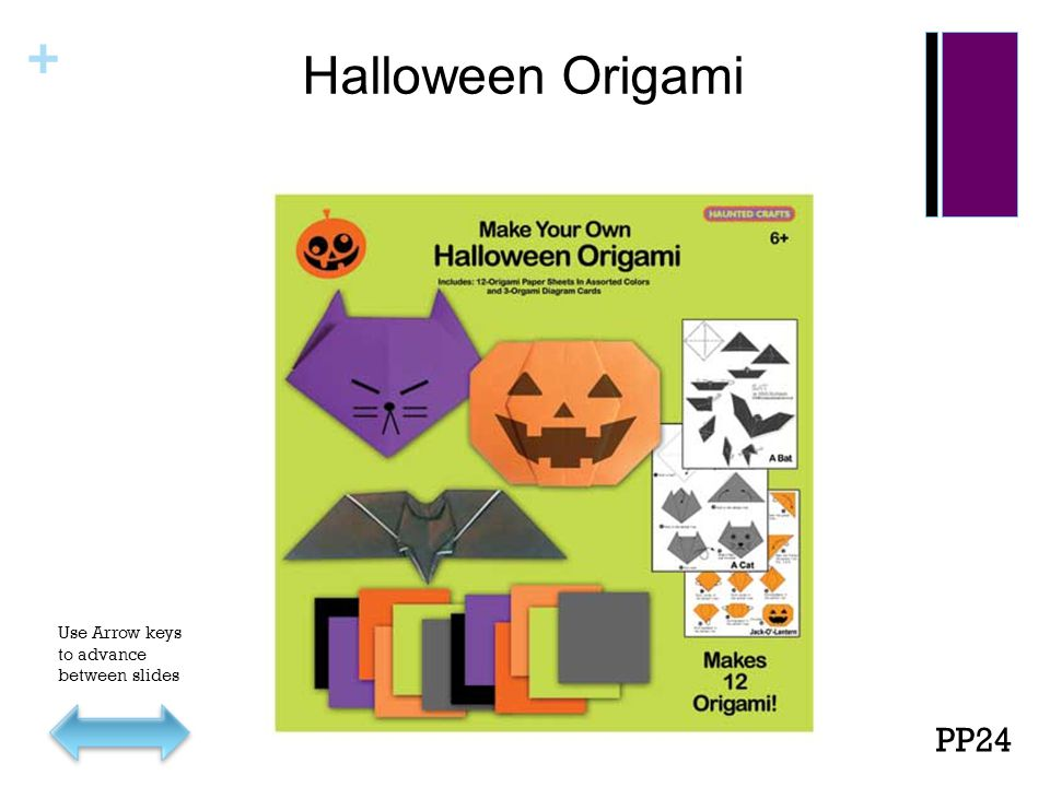 + Halloween Origami PP24 Use Arrow keys to advance between slides