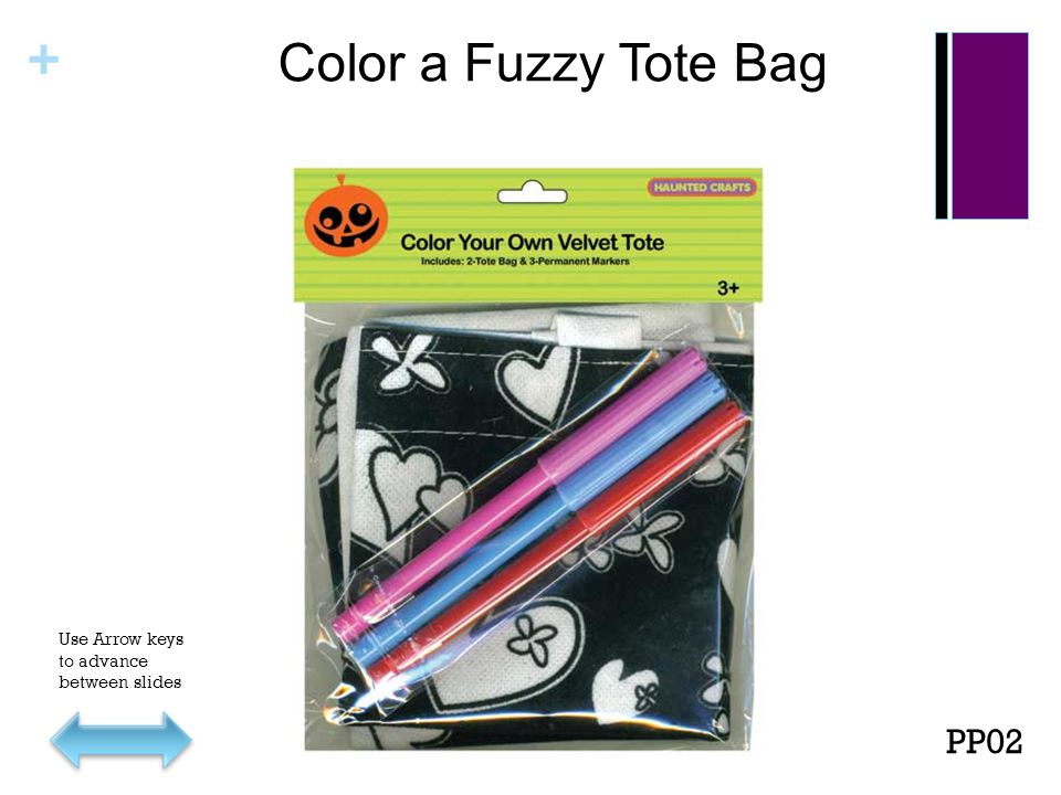 + Color a Fuzzy Tote Bag PP02 Use Arrow keys to advance between slides