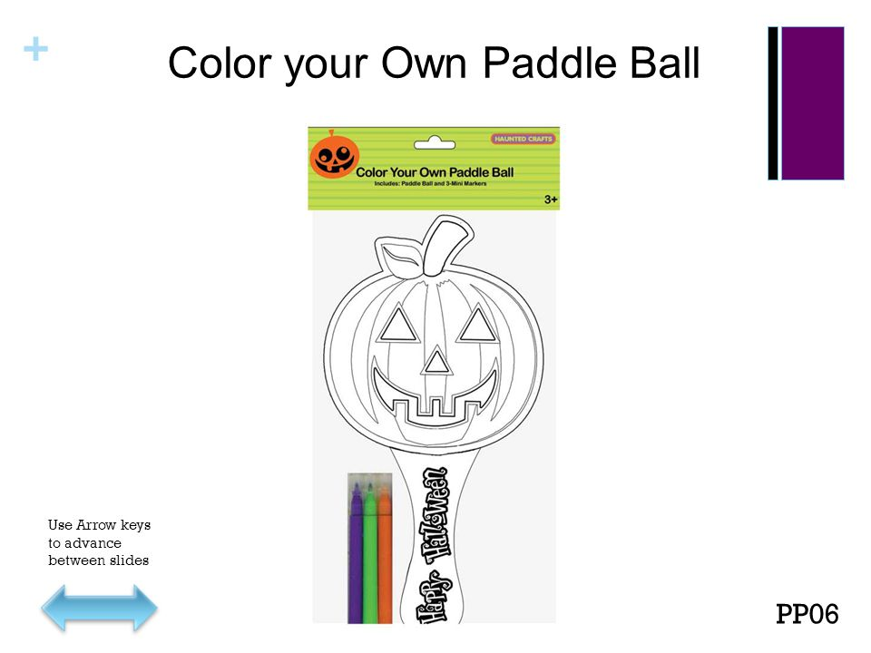 + Color your Own Paddle Ball PP06 Use Arrow keys to advance between slides
