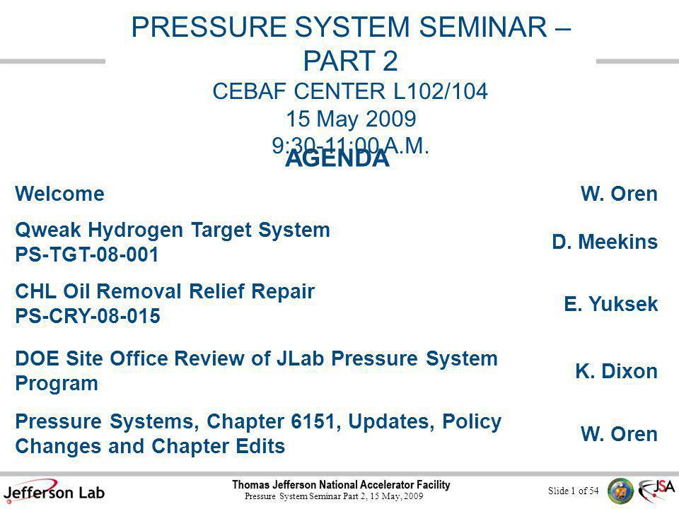 Slide 1 of 54 Pressure System Seminar Part 2, 15 May, 2009 PRESSURE SYSTEM SEMINAR – PART 2 CEBAF CENTER L102/104 15 May 2009 9:30-11:00 A.M.