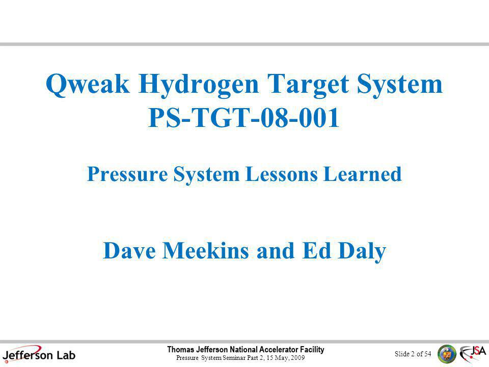 Slide 42 of 54 Pressure System Seminar Part 2, 15 May, 2009 Lessons Learned Maintain consistency in forms and process Verify all completed items, no matter how simple they are Ch 6151 T1, renamed to Pressure System Project Implementation and Documentation Requirements