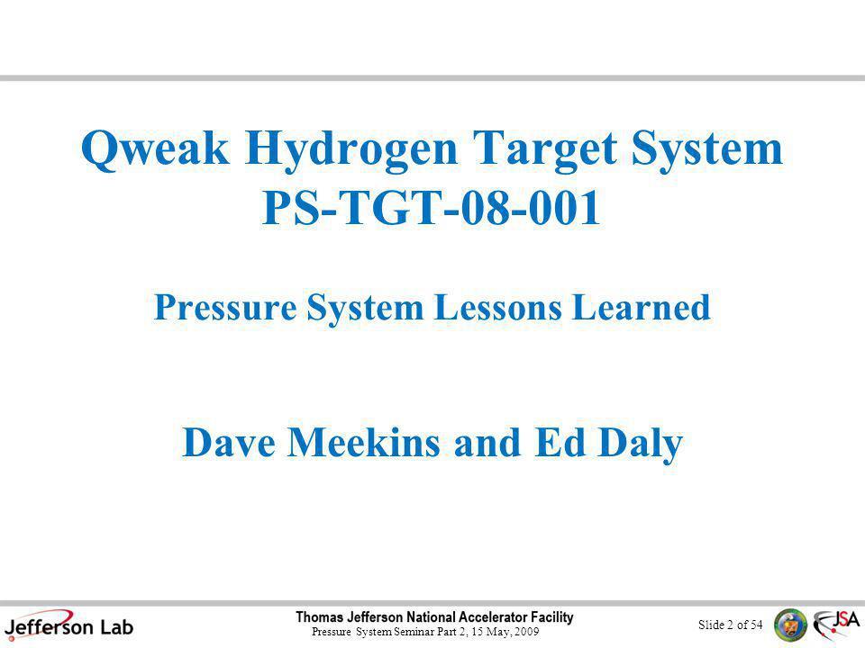 Slide 12 of 54 Pressure System Seminar Part 2, 15 May, 2009 Entrance Window 0.004 in Burst pressure exceeded 500 psig