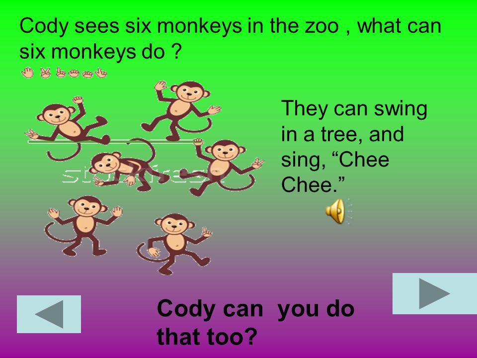 Cody sees six monkeys in the zoo, what can six monkeys do .