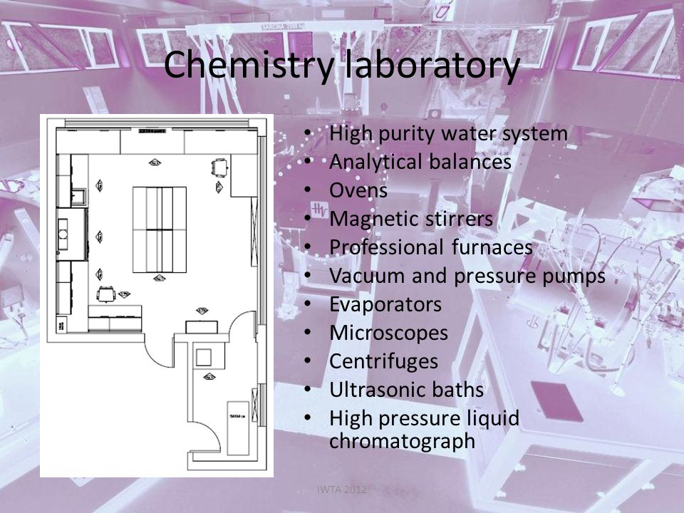 Chemistry laboratory IWTA 2012 High purity water system Analytical balances Ovens Magnetic stirrers Professional furnaces Vacuum and pressure pumps Ev