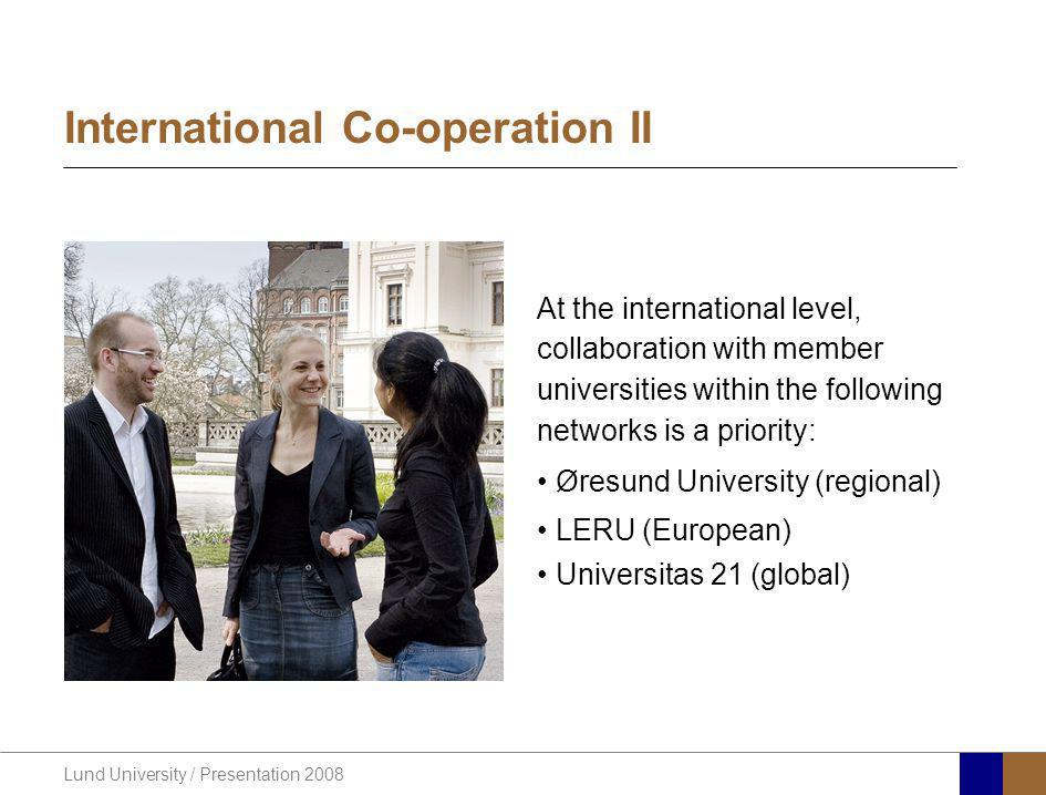 Lund University / Presentation 2008 International Co-operation II At the international level, collaboration with member universities within the follow