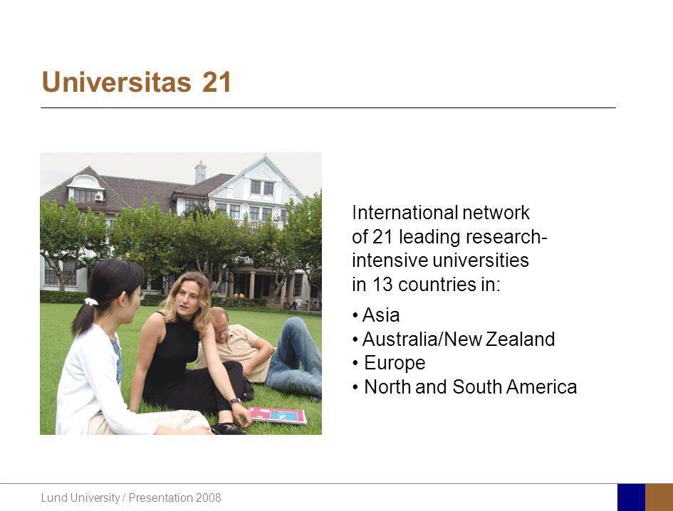 Lund University / Presentation 2008 Universitas 21 International network of 21 leading research- intensive universities in 13 countries in: Asia Austr