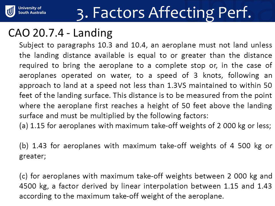 3. Factors Affecting Perf. Subject to paragraphs 10.3 and 10.4, an aeroplane must not land unless the landing distance available is equal to or greate