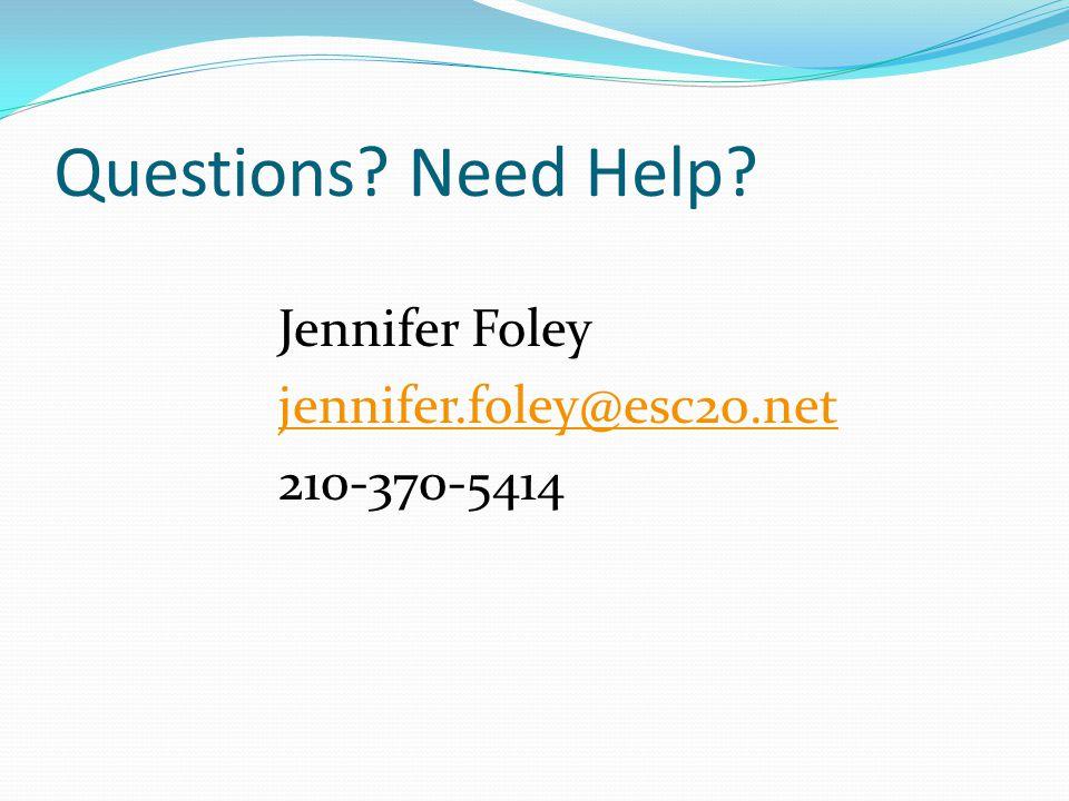 Questions? Need Help? Jennifer Foley jennifer.foley@esc20.net 210-370-5414