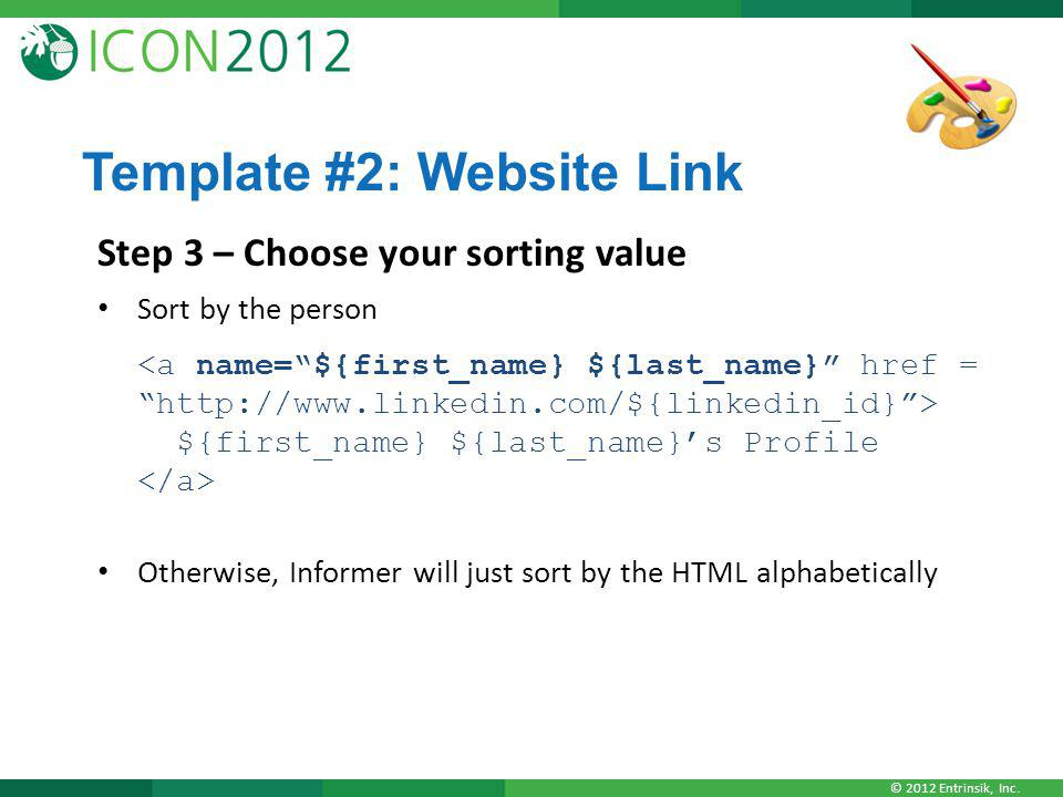 © 2012 Entrinsik, Inc. Template #2: Website Link Step 3 – Choose your sorting value Sort by the person ${first_name} ${last_name}s Profile Otherwise,