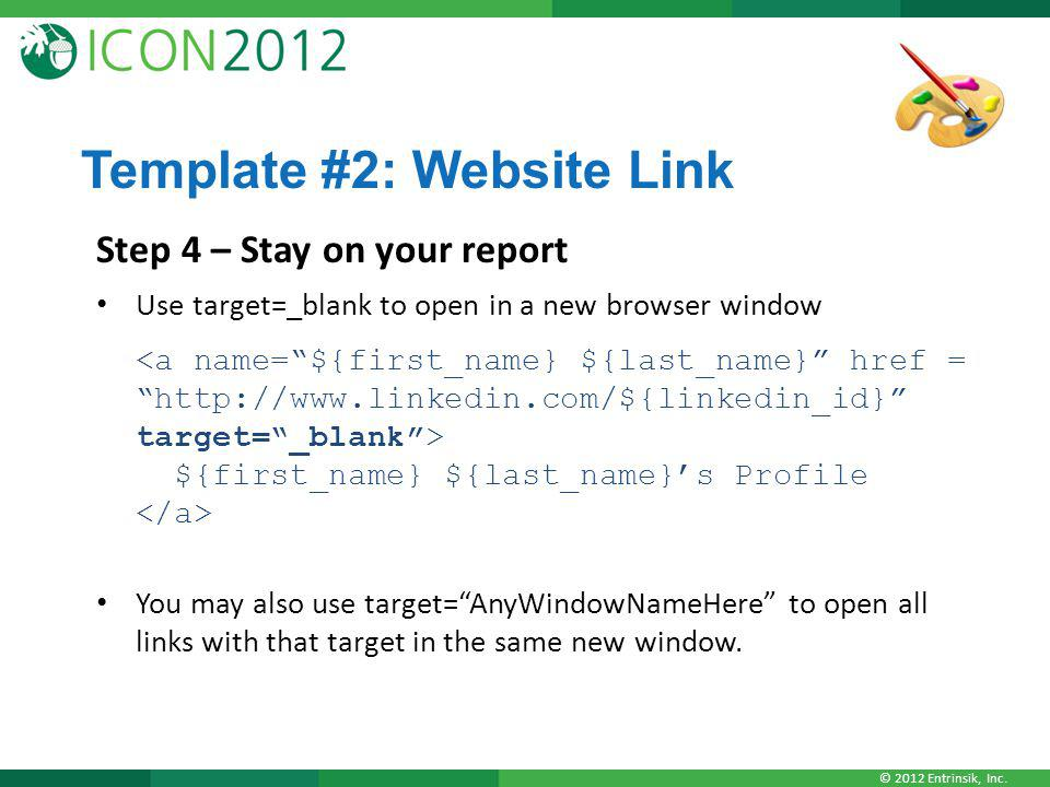 © 2012 Entrinsik, Inc. Template #2: Website Link Step 4 – Stay on your report Use target=_blank to open in a new browser window ${first_name} ${last_n