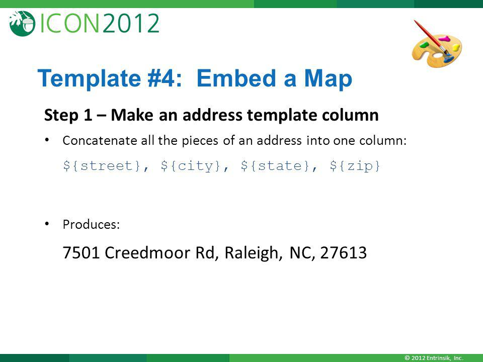 © 2012 Entrinsik, Inc. Template #4: Embed a Map Step 1 – Make an address template column Concatenate all the pieces of an address into one column: ${s