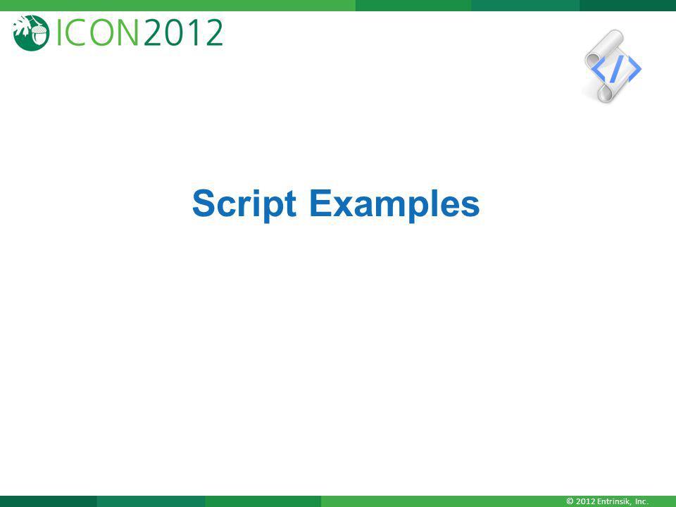 © 2012 Entrinsik, Inc. Script Examples