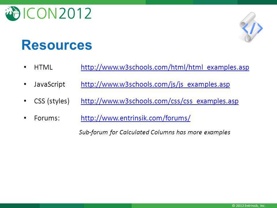© 2012 Entrinsik, Inc. Resources HTML http://www.w3schools.com/html/html_examples.asphttp://www.w3schools.com/html/html_examples.asp JavaScript http:/