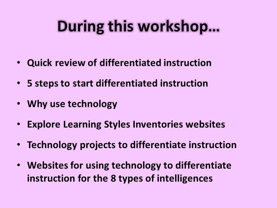 Quick review of differentiated instruction 5 steps to start differentiated instruction Why use technology Explore Learning Styles Inventories websites