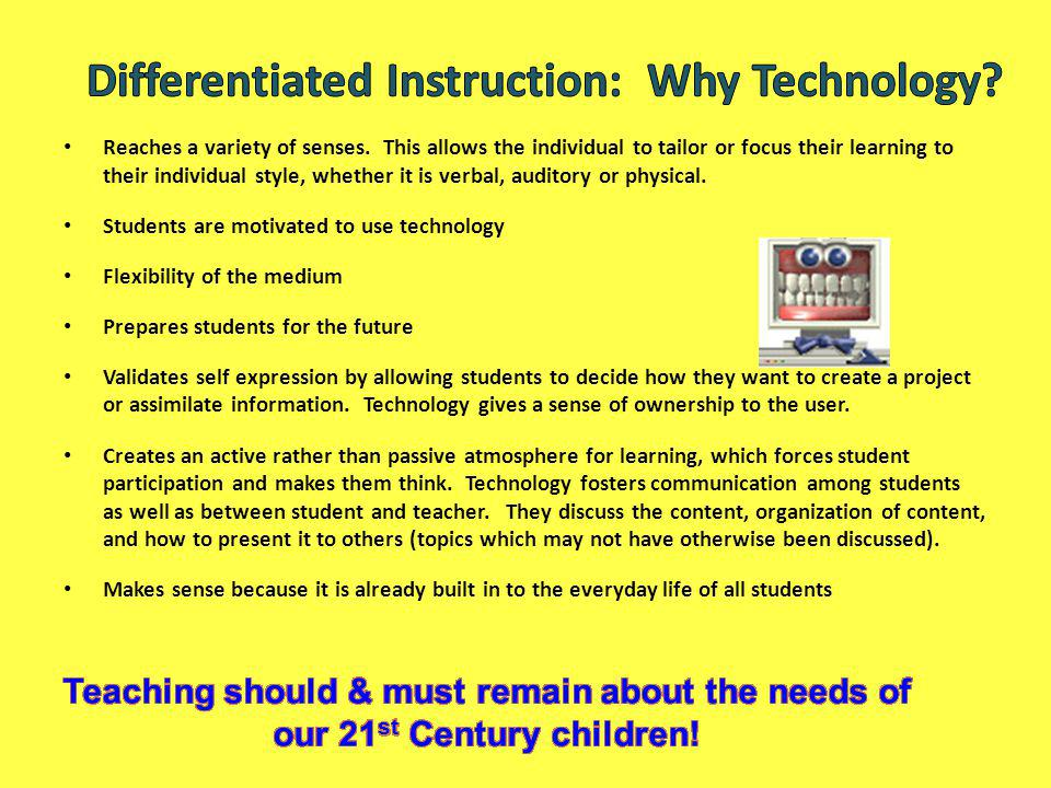 Suggestions for a Differentiated Instructional Technology Approach Identify student learning styles to customize learning experiences by better meeting student needs.