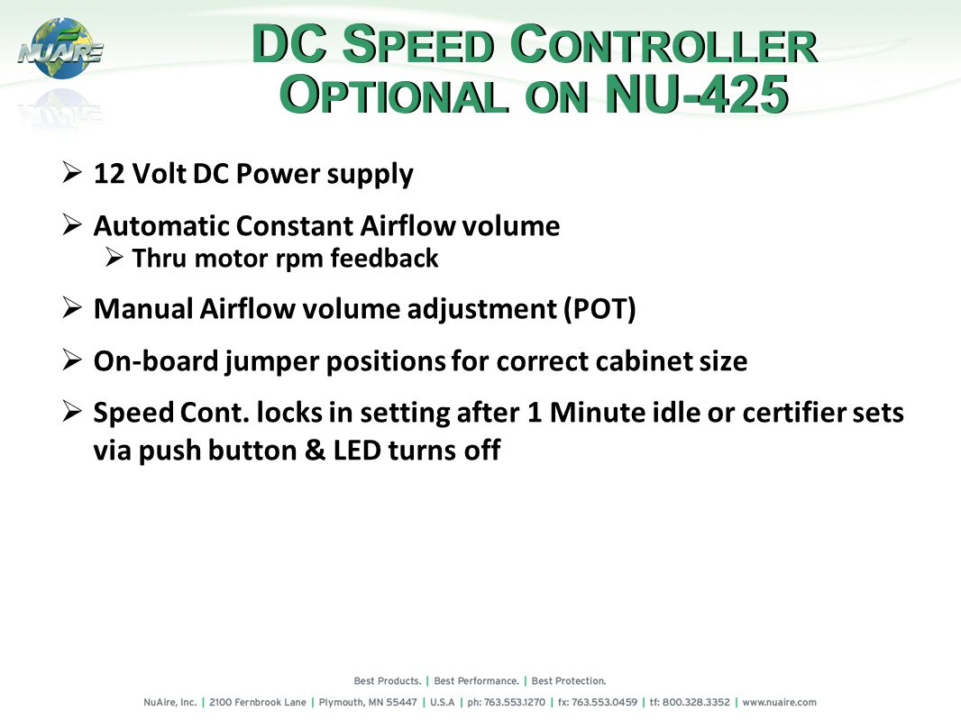 DC S PEED C ONTROLLER O PTIONAL ON NU-425 12 Volt DC Power supply Automatic Constant Airflow volume Thru motor rpm feedback Manual Airflow volume adjustment (POT) On-board jumper positions for correct cabinet size Speed Cont.