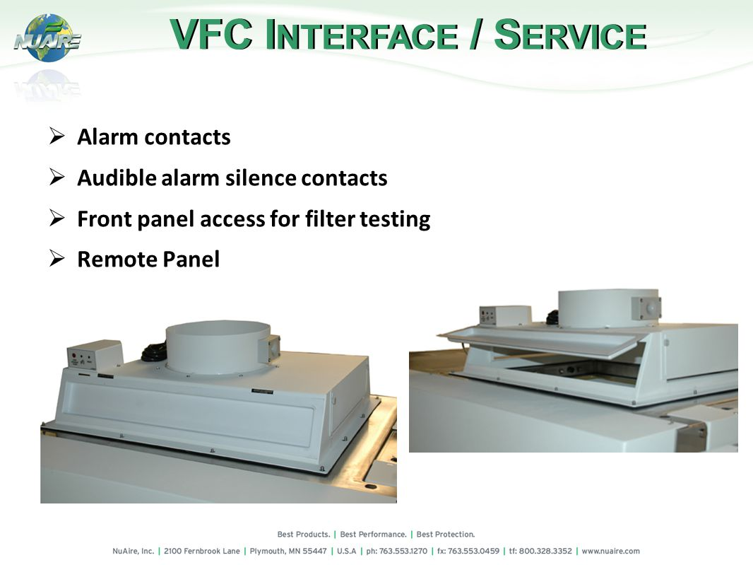 VFC I NTERFACE / S ERVICE Alarm contacts Audible alarm silence contacts Front panel access for filter testing Remote Panel