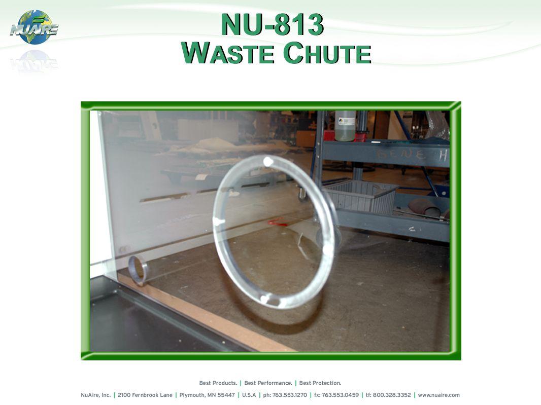W ASTE C HUTE NU-813 W ASTE C HUTE