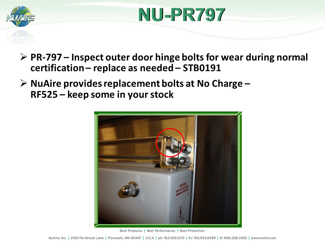 PR-797 – Inspect outer door hinge bolts for wear during normal certification – replace as needed – STB0191 NuAire provides replacement bolts at No Charge – RF525 – keep some in your stock NU-PR797