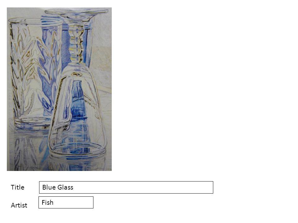 Title Artist Blue Glass Fish