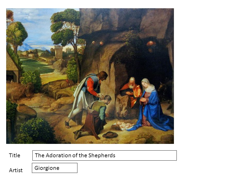 Title Artist The Adoration of the Shepherds Giorgione