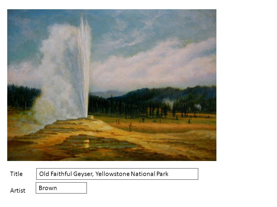 Title Artist Old Faithful Geyser, Yellowstone National Park Brown