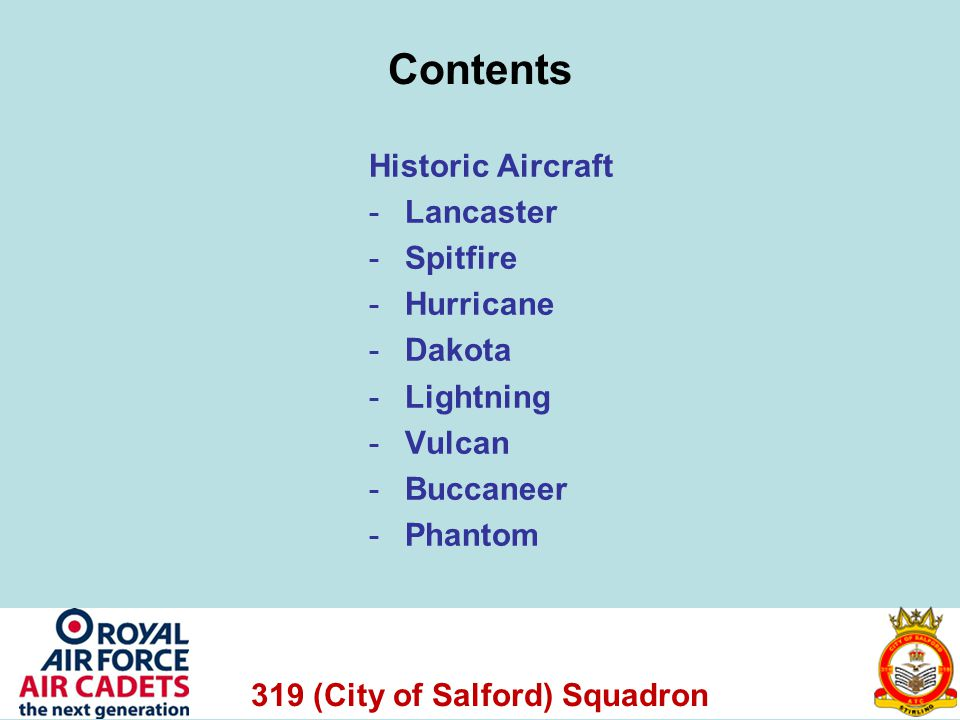 319 (City of Salford) Squadron Contents Historic Aircraft -Lancaster -Spitfire -Hurricane -Dakota -Lightning -Vulcan -Buccaneer -Phantom