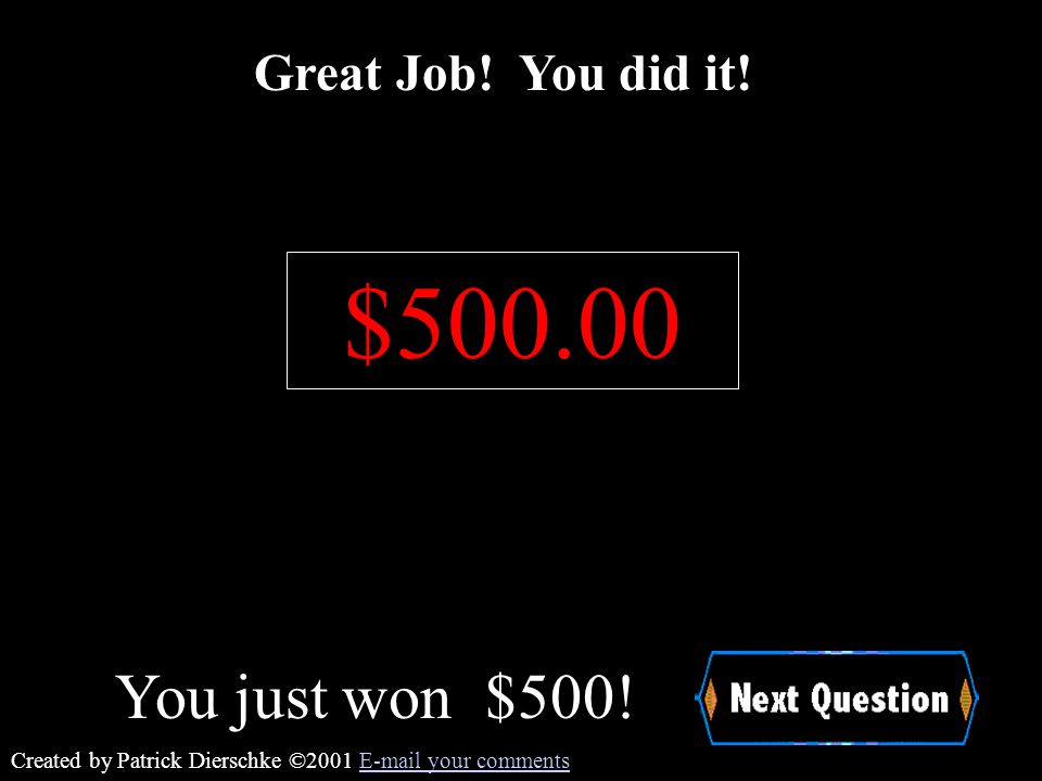 Created by Patrick Dierschke ©2001 E-mail your commentsE-mail your comments $300! You just won Awesome ! $300.00
