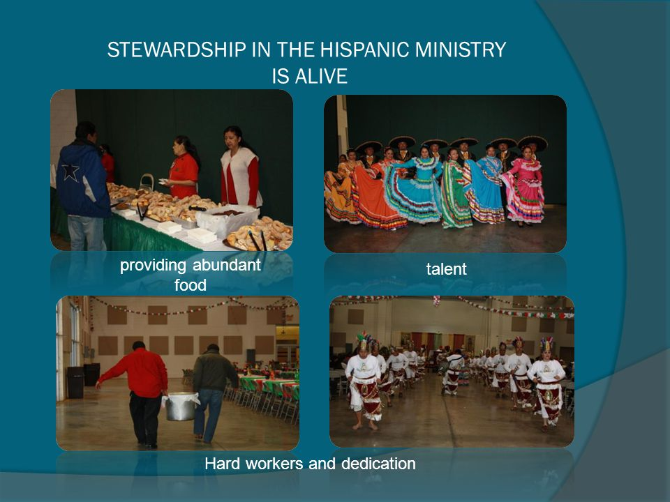 STEWARDSHIP IN THE HISPANIC MINISTRY IS ALIVE providing abundant food talent Hard workers and dedication