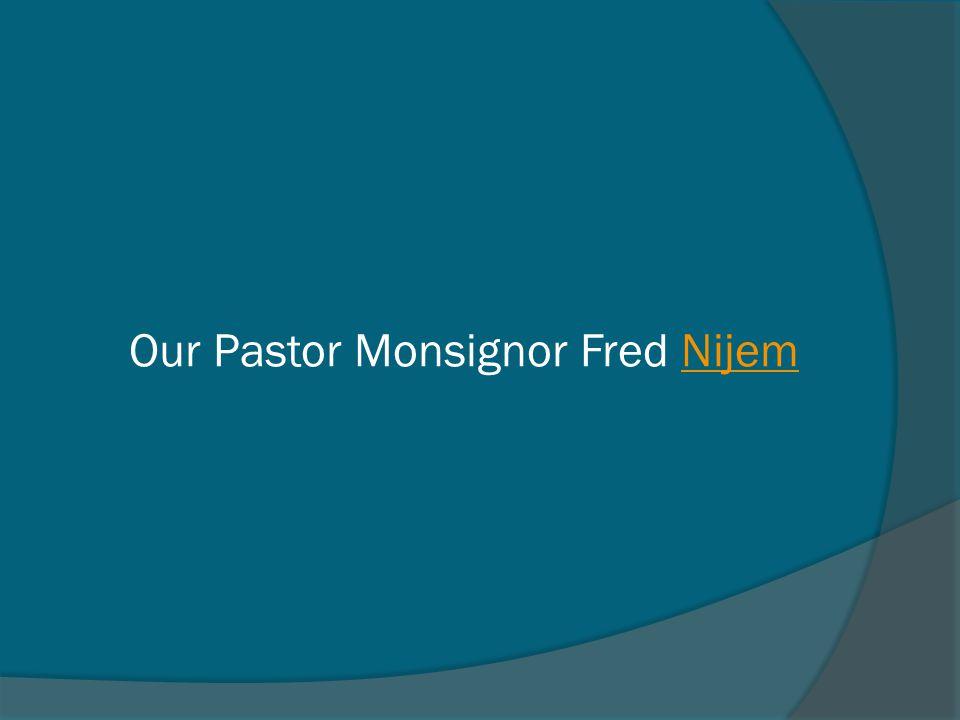 Our Pastor Monsignor Fred NijemNijem