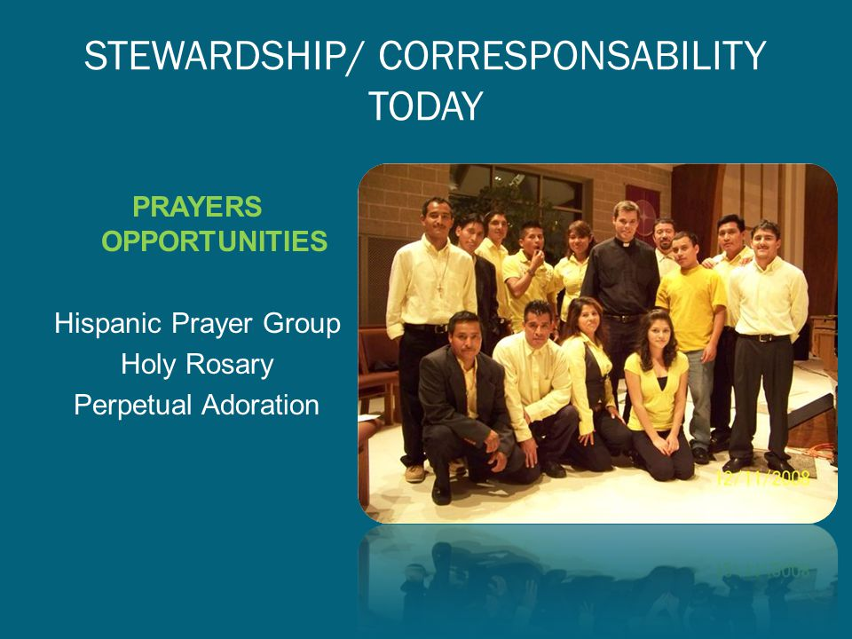 STEWARDSHIP/ CORRESPONSABILITY TODAY PRAYERS OPPORTUNITIES Hispanic Prayer Group Holy Rosary Perpetual Adoration