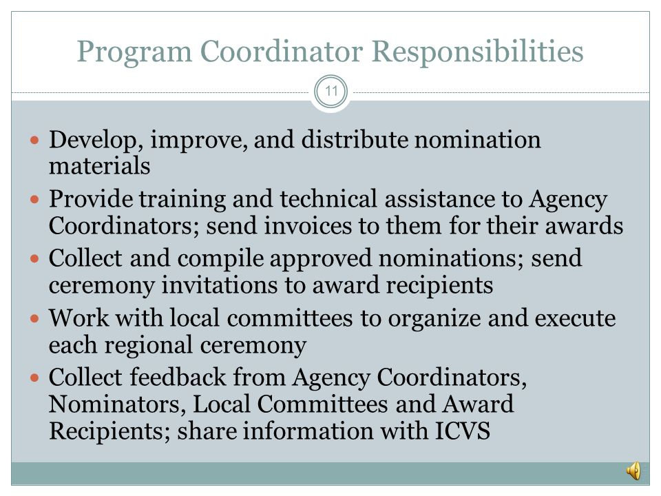 ICVS Responsibilities 10 Planning, development and improvement of the awards nomination process, guidelines, and procedures Reviewing feedback from ag