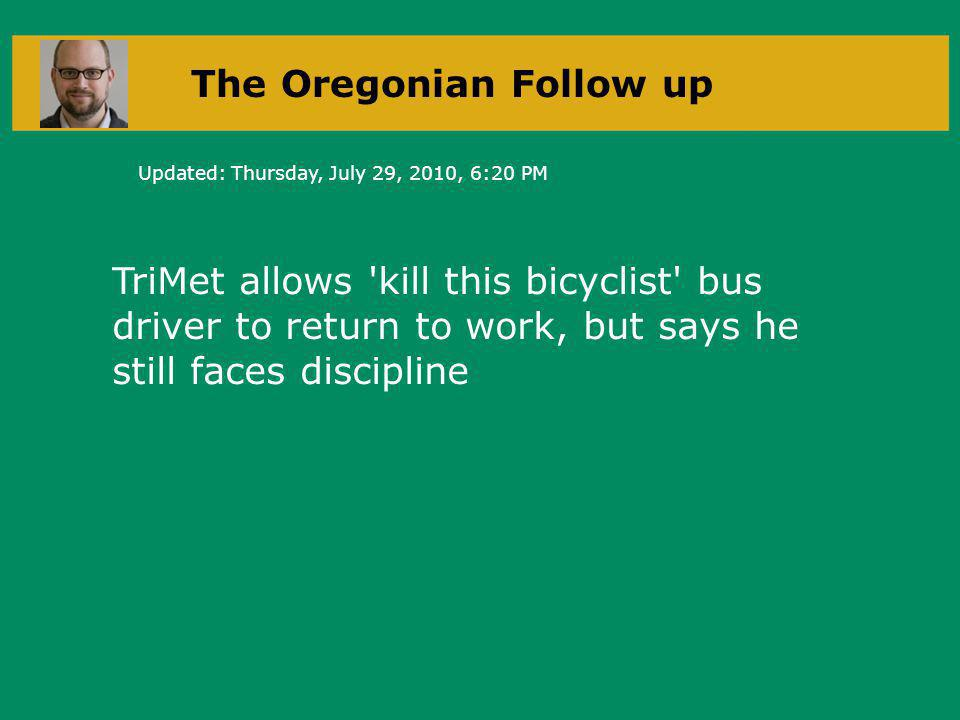 TriMet allows kill this bicyclist bus driver to return to work, but says he still faces discipline The Oregonian Follow up Updated: Thursday, July 29, 2010, 6:20 PM