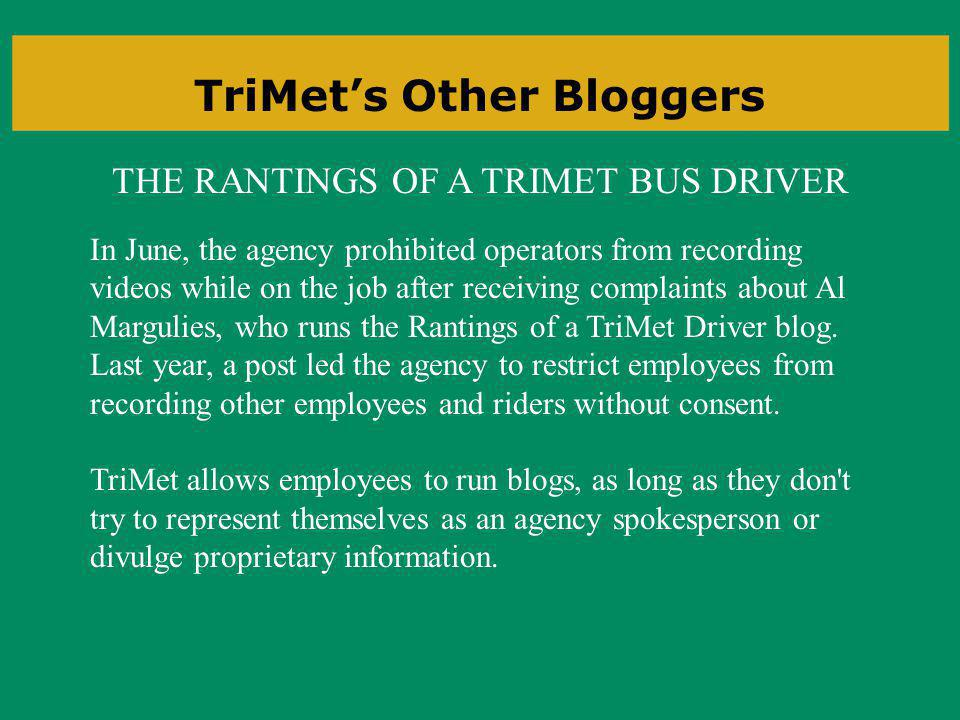 THE RANTINGS OF A TRIMET BUS DRIVER TriMets Other Bloggers In June, the agency prohibited operators from recording videos while on the job after receiving complaints about Al Margulies, who runs the Rantings of a TriMet Driver blog.