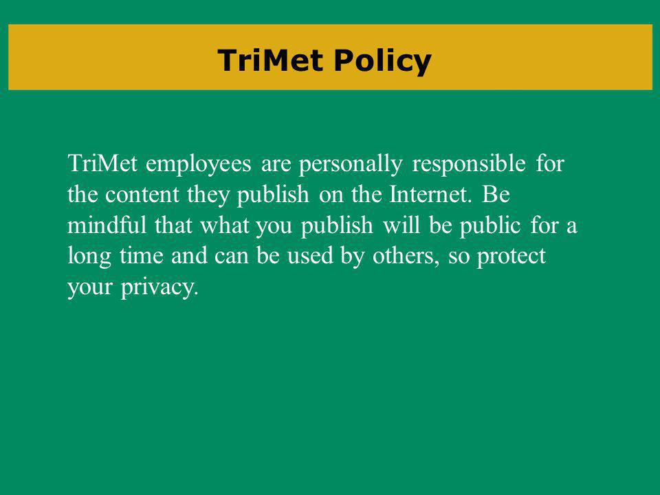 TriMet employees are personally responsible for the content they publish on the Internet.