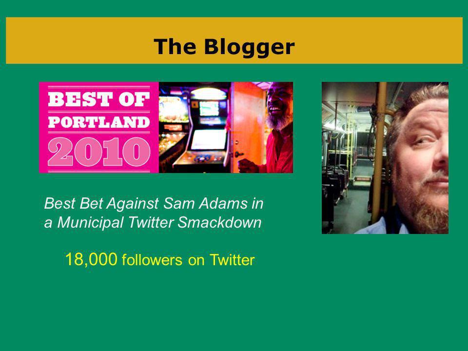 The Blogger Best Bet Against Sam Adams in a Municipal Twitter Smackdown 18,000 followers on Twitter