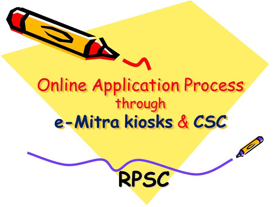 Online Application Process through e-Mitra kiosks & CSC RPSC