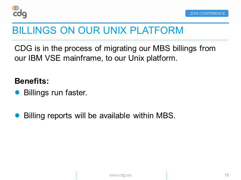 CDG is in the process of migrating our MBS billings from our IBM VSE mainframe, to our Unix platform.