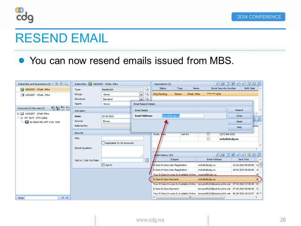 You can now resend emails issued from MBS. RESEND EMAIL 26www.cdg.ws