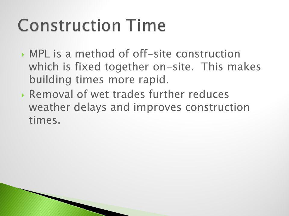 MPL is a method of off-site construction which is fixed together on-site.