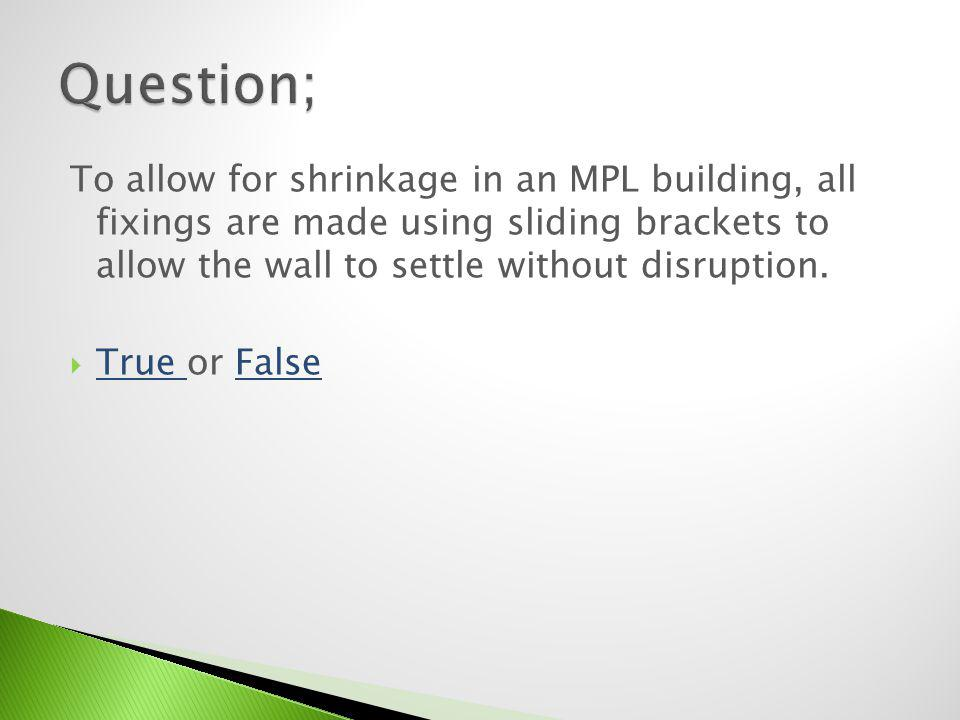 Shrinkage occurs in all MPL buildings, depending on the wall thickness and building height but it is typically 60mm for a single storey building.