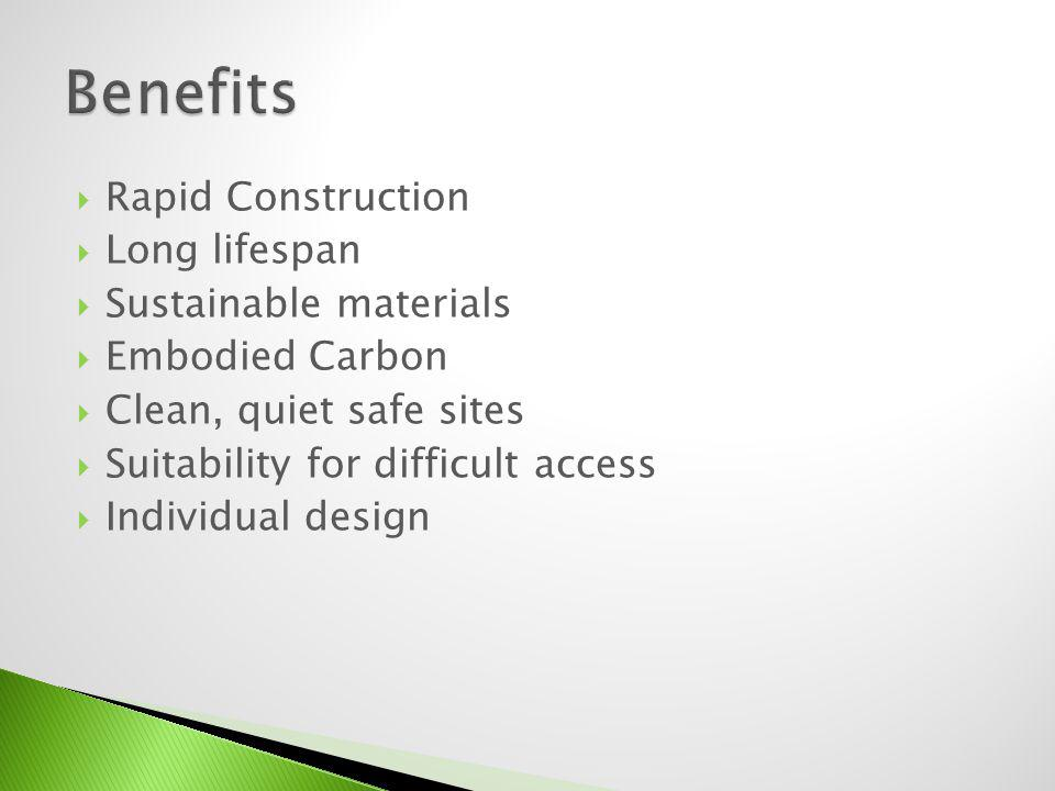 Rapid Construction Long lifespan Sustainable materials Embodied Carbon Clean, quiet safe sites Suitability for difficult access
