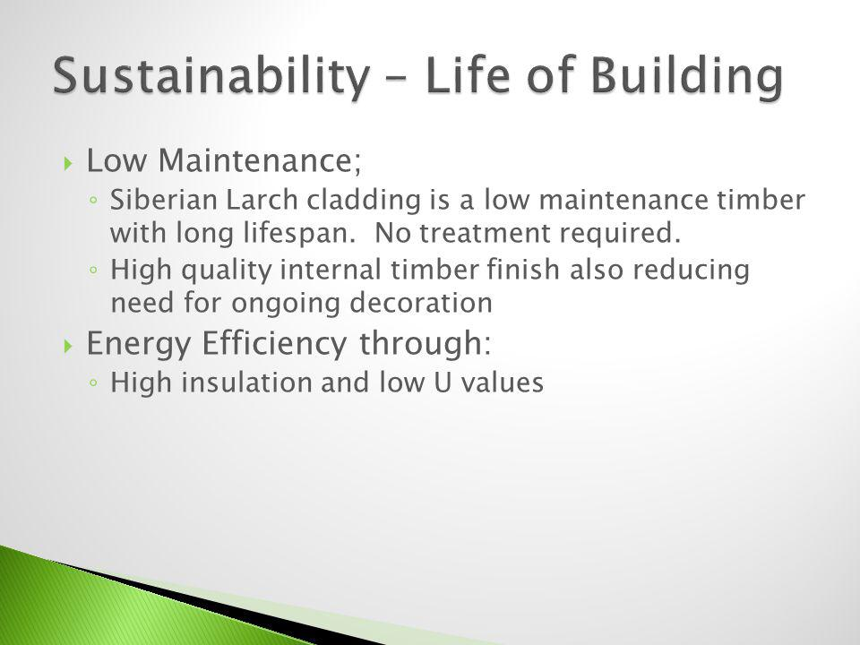Low Maintenance; Siberian Larch cladding is a low maintenance timber with long lifespan.