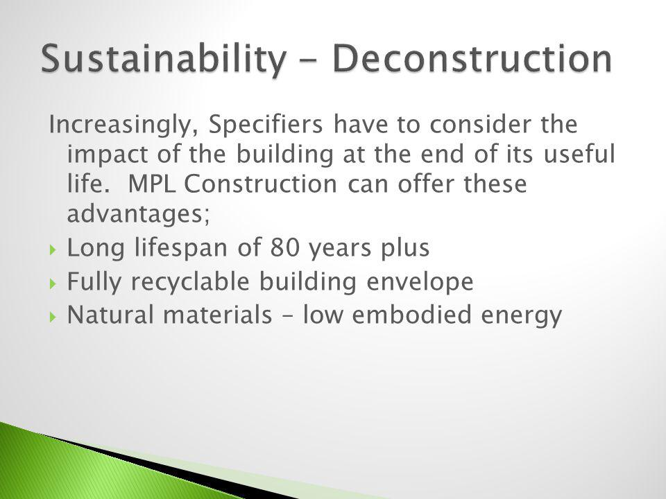 Increasingly, Specifiers have to consider the impact of the building at the end of its useful life.