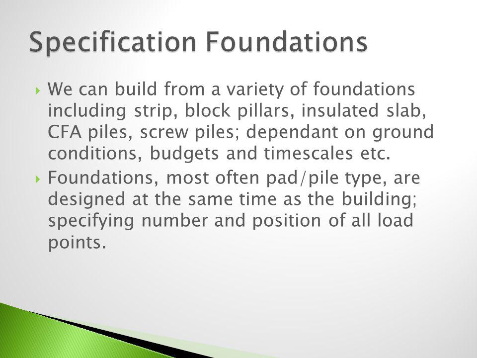 We can build from a variety of foundations including strip, block pillars, insulated slab, CFA piles, screw piles; dependant on ground conditions, budgets and timescales etc.