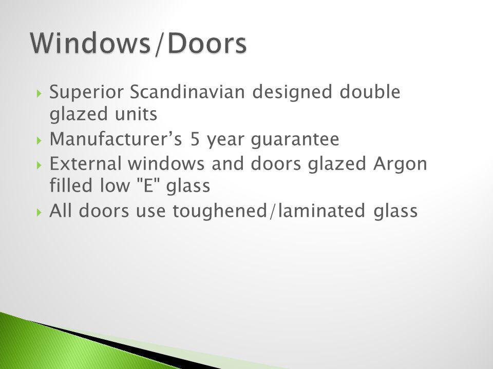 Superior Scandinavian designed double glazed units Manufacturers 5 year guarantee External windows and doors glazed Argon filled low E glass