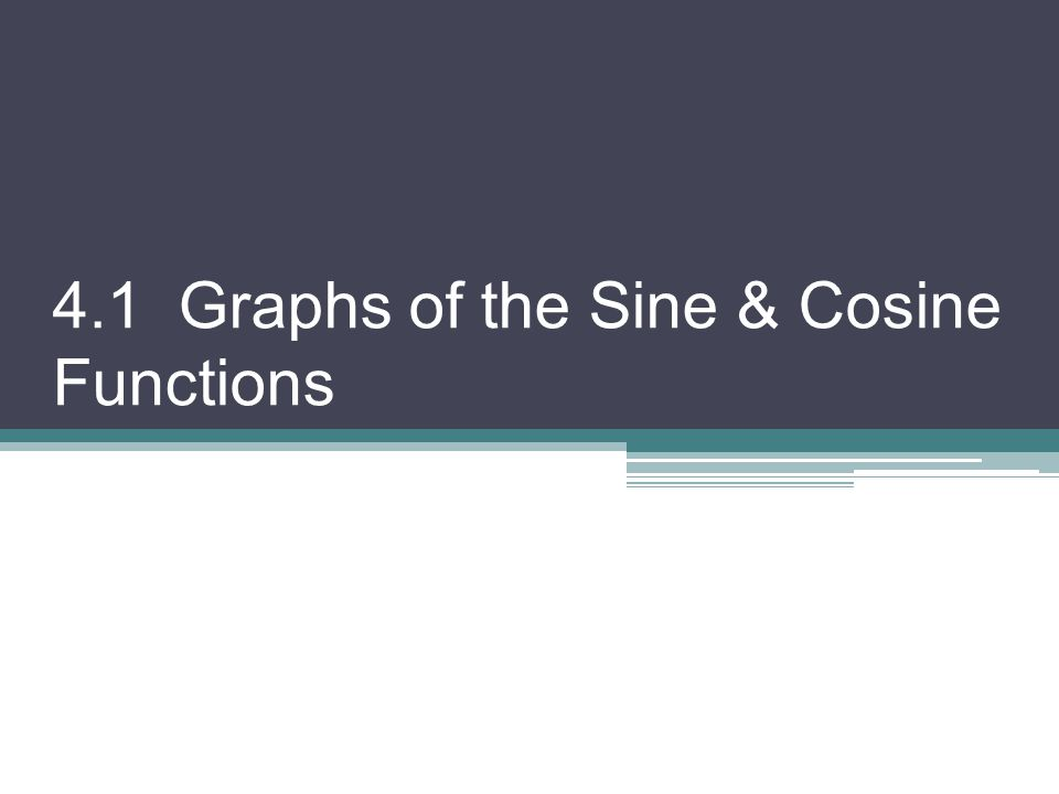 4.1 Graphs of the Sine & Cosine Functions