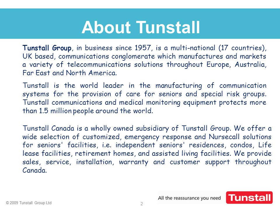 © 2009 Tunstall Group Ltd 2 Click to edit Master title style About Tunstall Tunstall Canada is a wholly owned subsidiary of Tunstall Group. We offer a